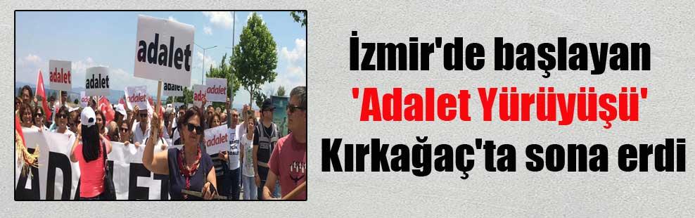 İzmir'de başlayan 'Adalet Yürüyüşü' Kırkağaç'ta sona erdi
