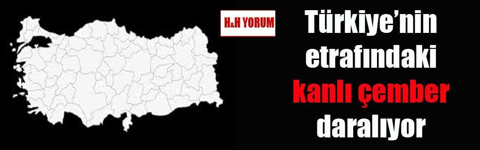Türkiye'nin etrafındaki kanlı çember daralıyor