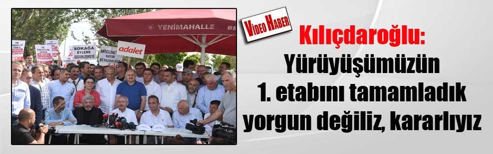 Kılıçdaroğlu: Yürüyüşümüzün 1. etabını tamamladık yorgun değiliz, kararlıyız