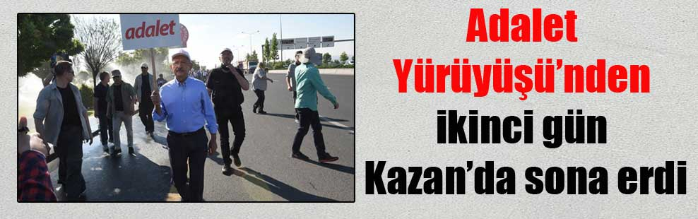 Adalet Yürüyüşü'nden ikinci gün Kazan'da sona erdi