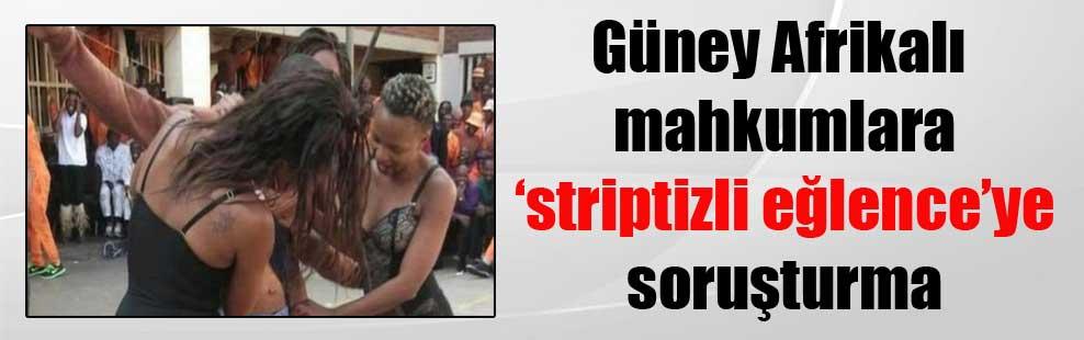 Güney Afrikalı mahkumlara 'striptizli eğlence'ye soruşturma
