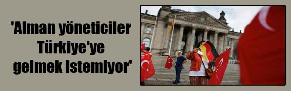 'Alman yöneticiler Türkiye'ye gelmek istemiyor'