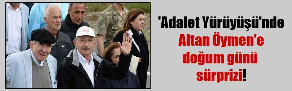 'Adalet Yürüyüşü'nde Altan Öymen'e doğum günü sürprizi!