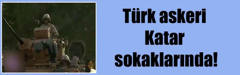 Türk askeri Katar sokaklarında!