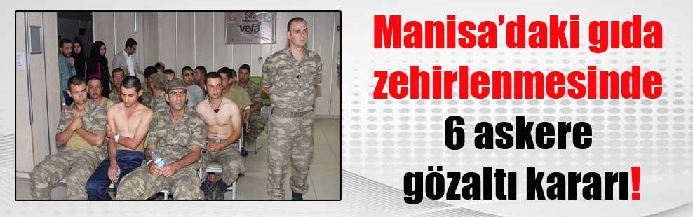 Manisa'daki gıda zehirlenmesinde 6 askere gözaltı kararı!