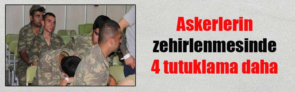 Askerlerin zehirlenmesinde 4 tutuklama daha