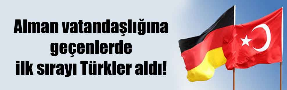 Alman vatandaşlığına geçenlerde ilk sırayı Türkler aldı!