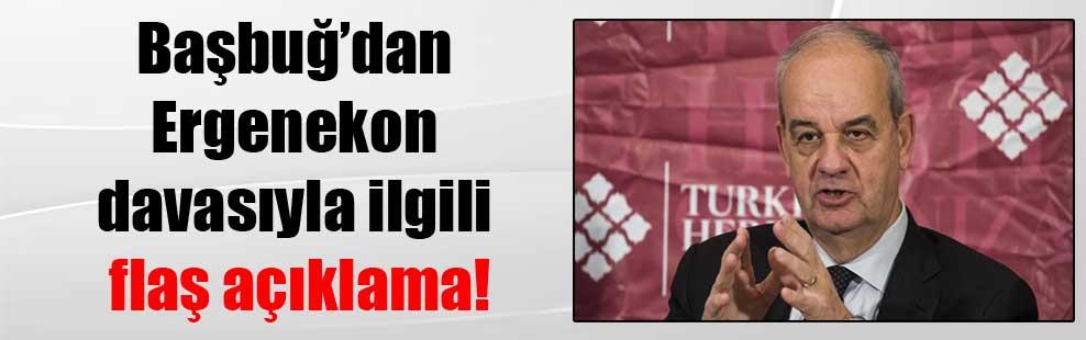 Başbuğ'dan Ergenekon davasıyla ilgili flaş açıklama!