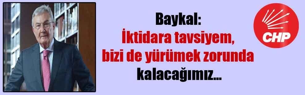 Baykal: İktidara tavsiyem, bizi de yürümek zorunda kalacağımız…