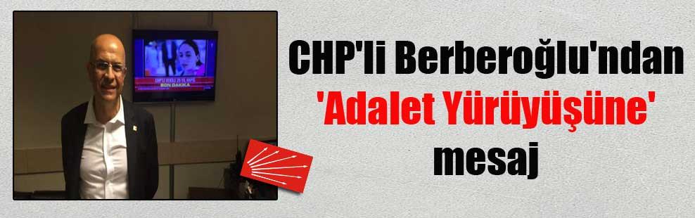 CHP'li Berberoğlu'ndan 'Adalet Yürüyüşüne' mesaj