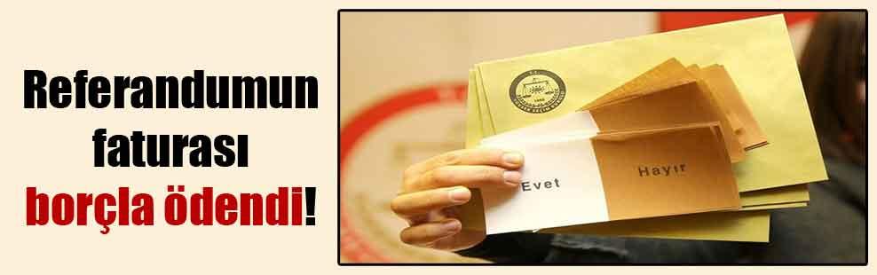 Referandumun faturası borçla ödendi!