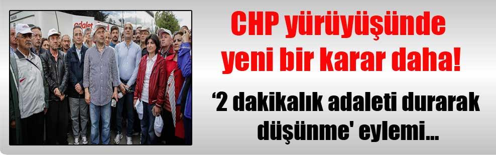 CHP yürüyüşünde yeni bir karar daha! '2 dakikalık adaleti durarak düşünme' eylemi…