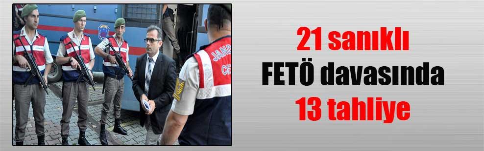 21 sanıklı FETÖ davasında 13 tahliye