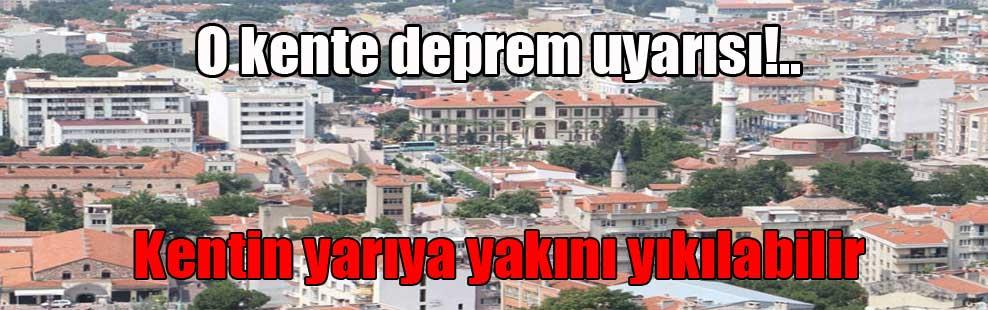 O kente deprem uyarısı!..Kentin yarıya yakını yıkılabilir