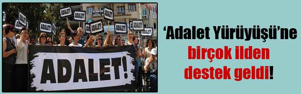 'Adalet Yürüyüşü'ne birçok ilden destek geldi!