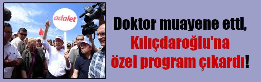 Doktor muayene etti, Kılıçdaroğlu'na özel program çıkardı!
