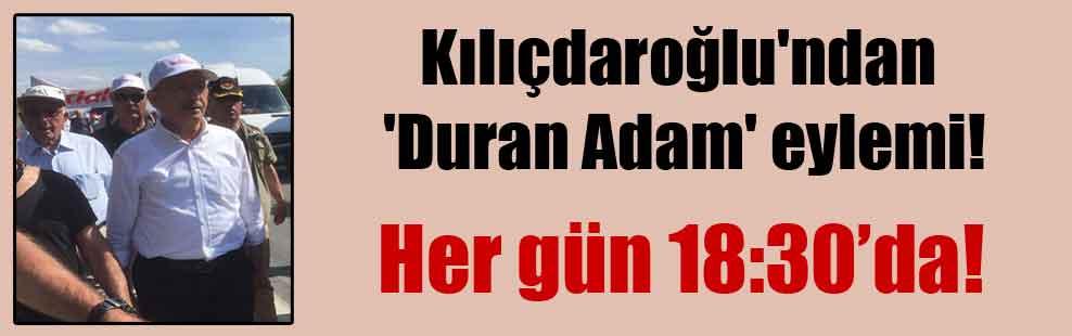 Kılıçdaroğlu'ndan 'Duran Adam' eylemi!