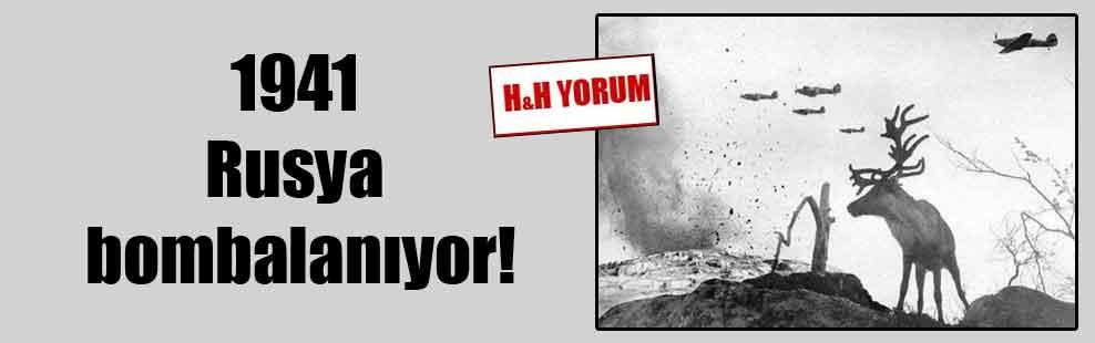 1941 Rusya bombalanıyor!