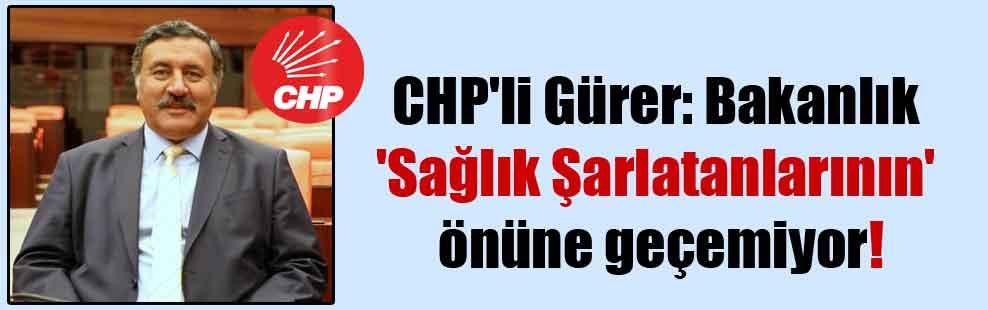 CHP'li Gürer: Bakanlık 'Sağlık Şarlatanlarının' önüne geçemiyor!