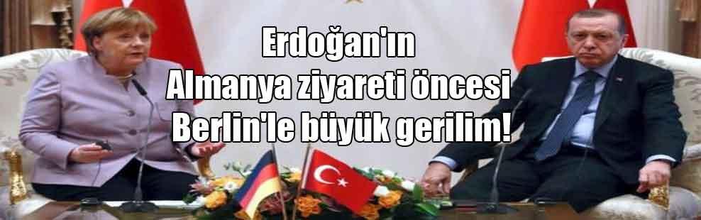 Erdoğan'ın Almanya ziyareti öncesi Berlin'le büyük gerilim!