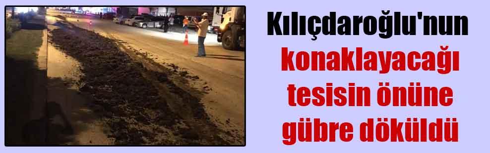 Kılıçdaroğlu'nun konaklayacağı tesisin önüne gübre döküldü