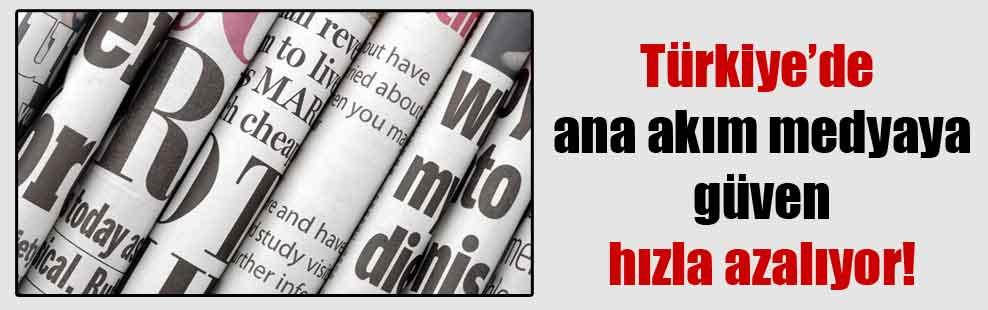 Türkiye'de ana akım medyaya güven hızla azalıyor!