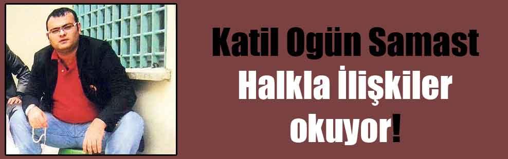 Katil Ogün Samast Halkla İlişkiler okuyor!