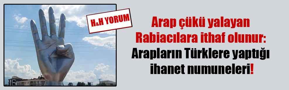 Arap çükü yalayan Rabiacılara ithaf olunur: Arapların Türklere yaptığı ihanet numuneleri!