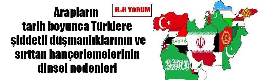 Arapların tarih boyunca Türklere şiddetli düşmanlıklarının ve sırttan hançerlemelerinin dinsel nedenleri