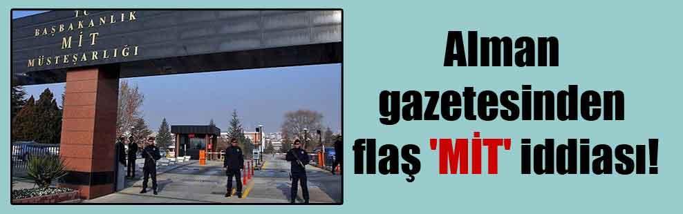 Alman gazetesinden flaş 'MİT' iddiası!