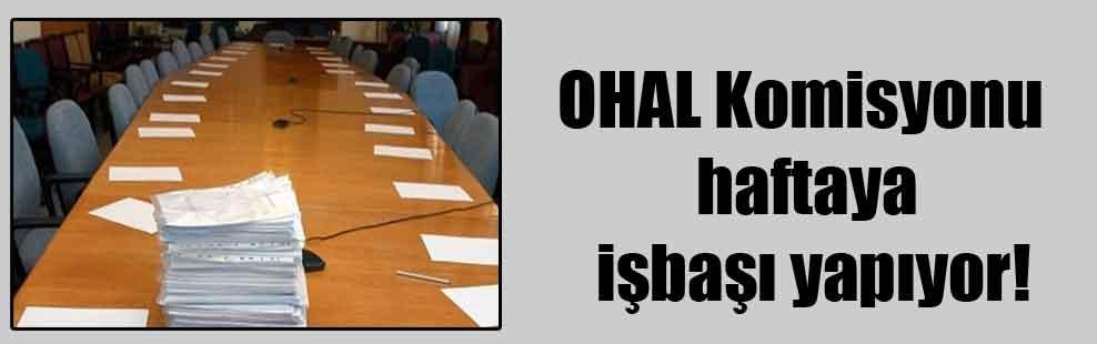 OHAL Komisyonu haftaya işbaşı yapıyor!