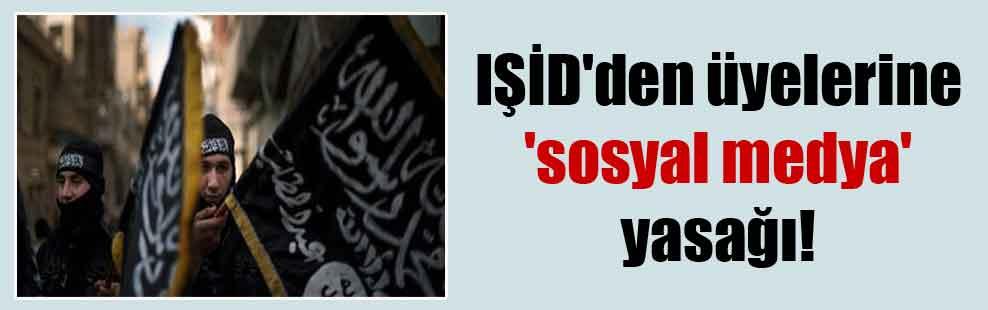 IŞİD'den üyelerine 'sosyal medya' yasağı!
