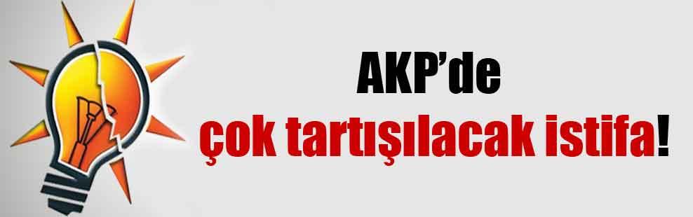 AKP'de çok tartışılacak istifa!