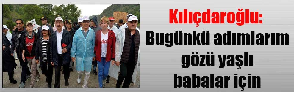 Kılıçdaroğlu: Bugünkü adımlarım gözü yaşlı babalar için