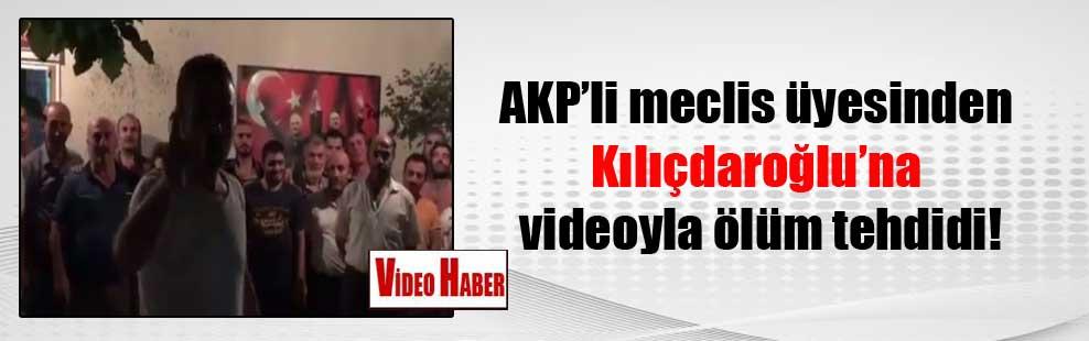 AKP'li meclis üyesinden Kılıçdaroğlu'na videoyla ölüm tehdidi!