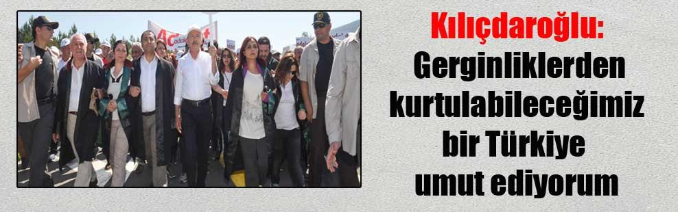 Kılıçdaroğlu: Gerginliklerden kurtulabileceğimiz bir Türkiye umut ediyorum