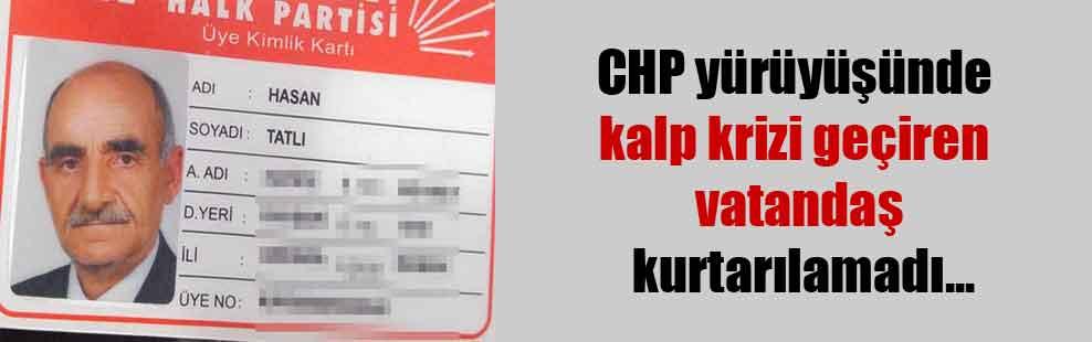 CHP yürüyüşünde kalp krizi geçiren vatandaş kurtarılamadı…