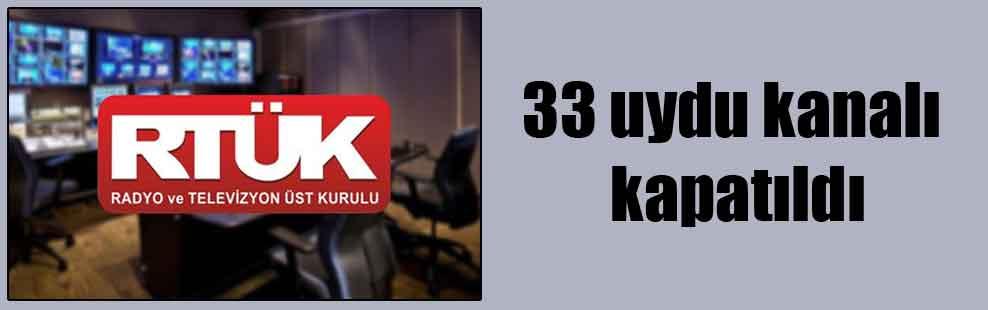 33 uydu kanalı kapatıldı