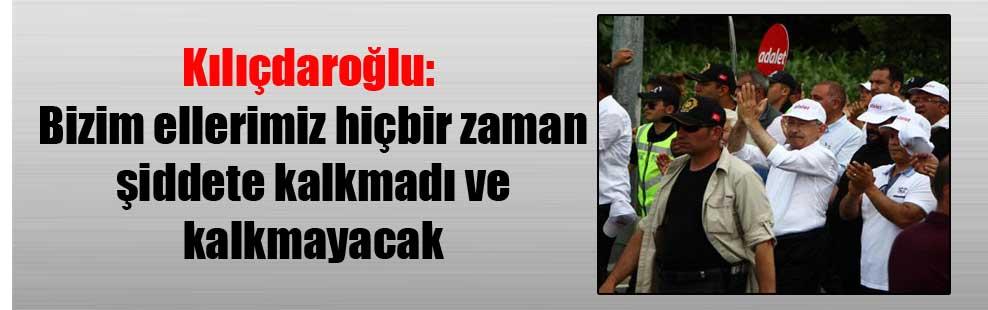 Kılıçdaroğlu: Bizim ellerimiz hiçbir zaman şiddete kalkmadı ve kalkmayacak