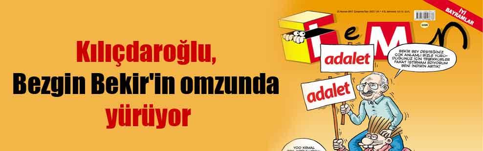 Kılıçdaroğlu, Bezgin Bekir'in omzunda yürüyor