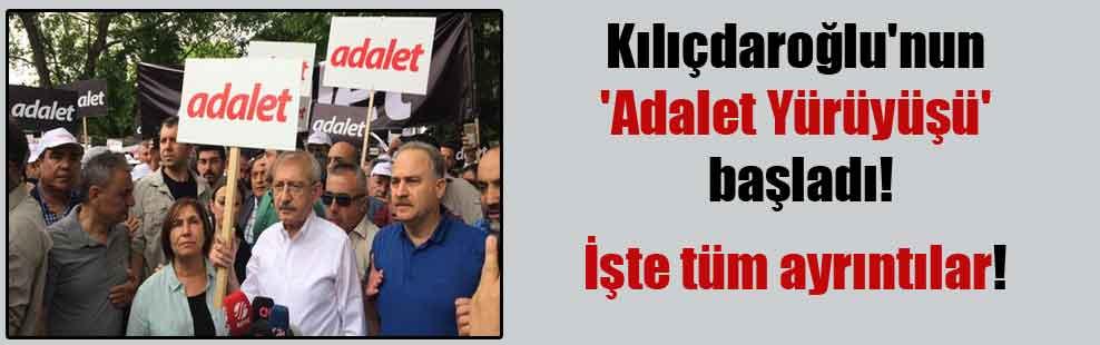 Kılıçdaroğlu'nun 'Adalet Yürüyüşü' başladı!