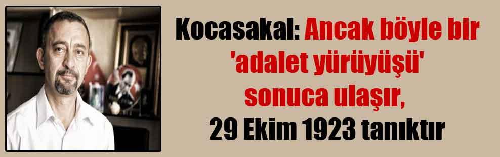 Kocasakal: Ancak böyle bir 'adalet yürüyüşü' sonuca ulaşır, 29 Ekim 1923 tanıktır