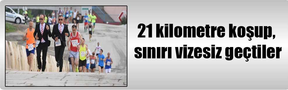 21 kilometre koşup, sınırı vizesiz geçtiler