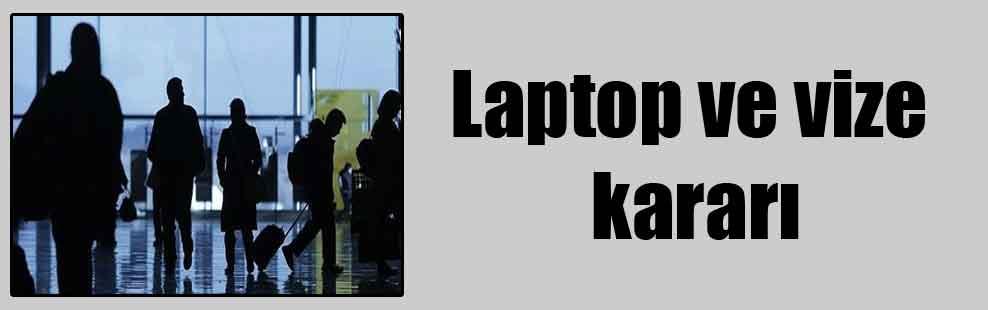 Laptop ve vize kararı