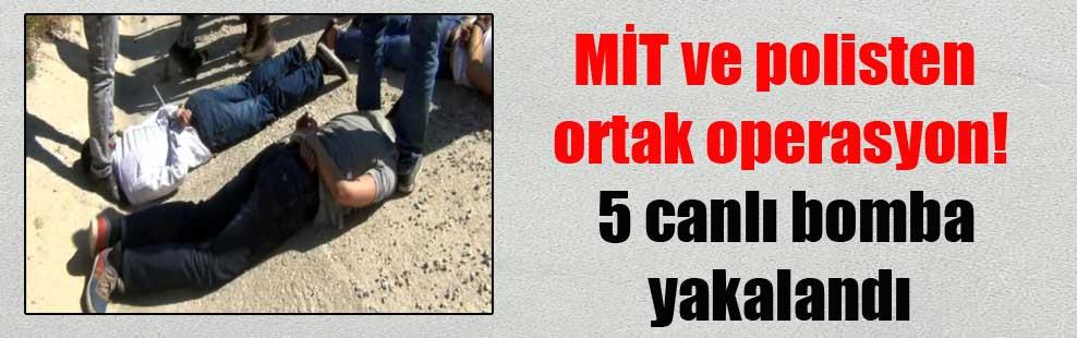 MİT ve polisten ortak operasyon! 5 canlı bomba yakalandı