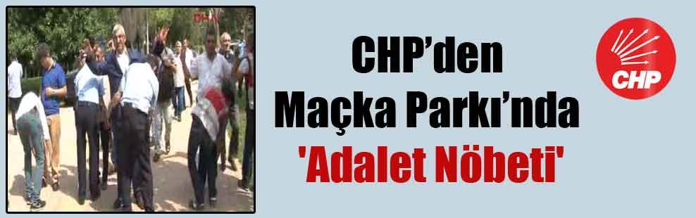CHP'den Maçka Parkı'nda 'Adalet Nöbeti'