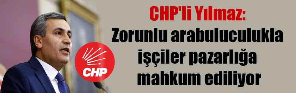 CHP'li Yılmaz: Zorunlu arabuluculukla işçiler pazarlığa mahkum ediliyor