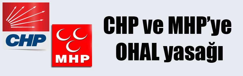 CHP ve MHP'ye OHAL yasağı