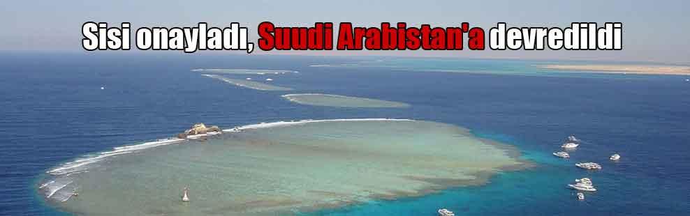 Sisi onayladı, Suudi Arabistan'a devredildi