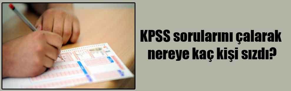 KPSS sorularını çalarak nereye kaç kişi sızdı?
